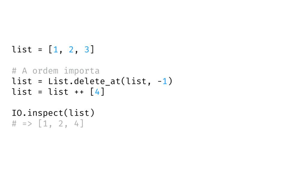 list = [1, 2, 3] # A ordem importa list = List....