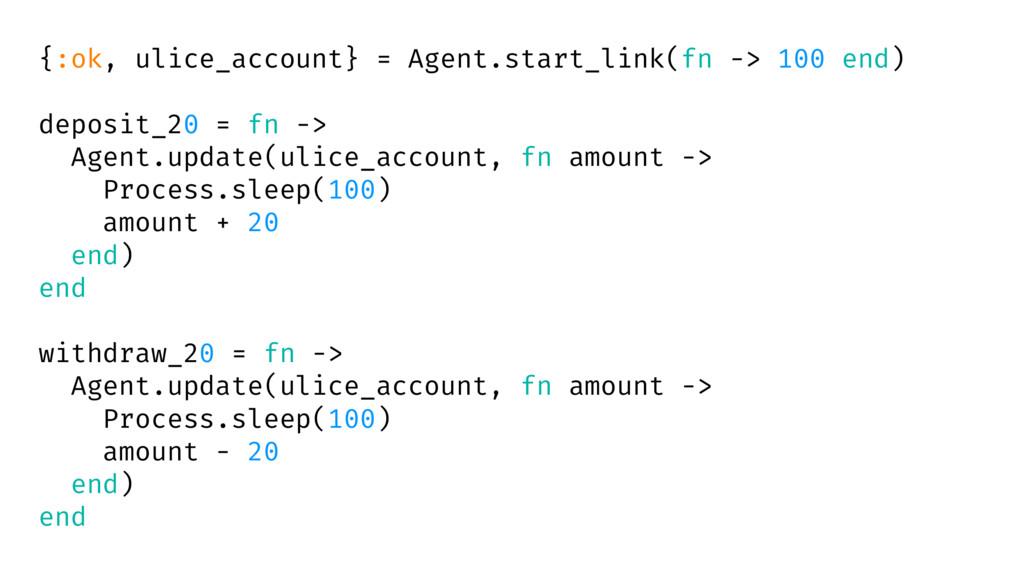 {:ok, ulice_account} = Agent.start_link(fn -> 1...