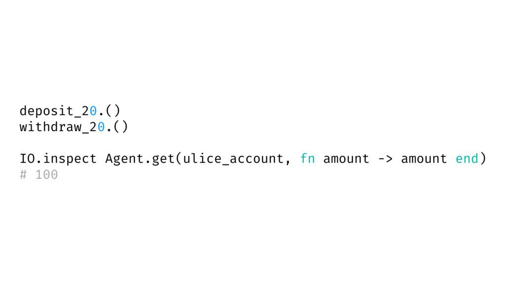 deposit_20.() withdraw_20.() IO.inspect Agent.g...