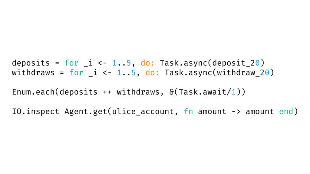 deposits = for _i <- 1..5, do: Task.async(depos...