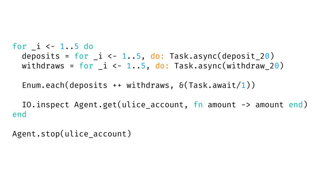 for _i <- 1..5 do deposits = for _i <- 1..5, do...