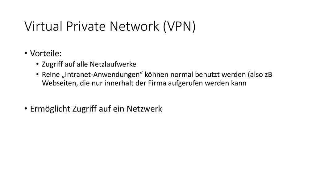 Virtual Private Network (VPN) • Vorteile: • Zug...