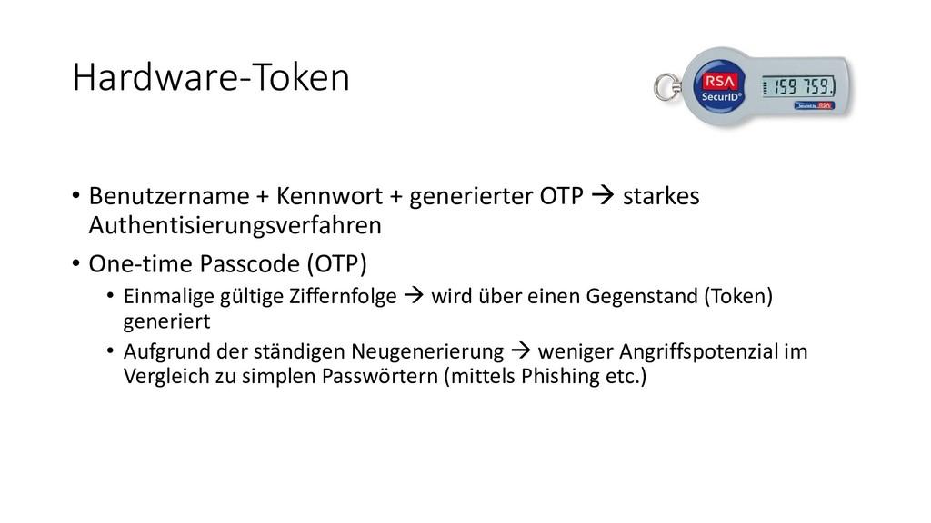 Hardware-Token • Benutzername + Kennwort + gene...