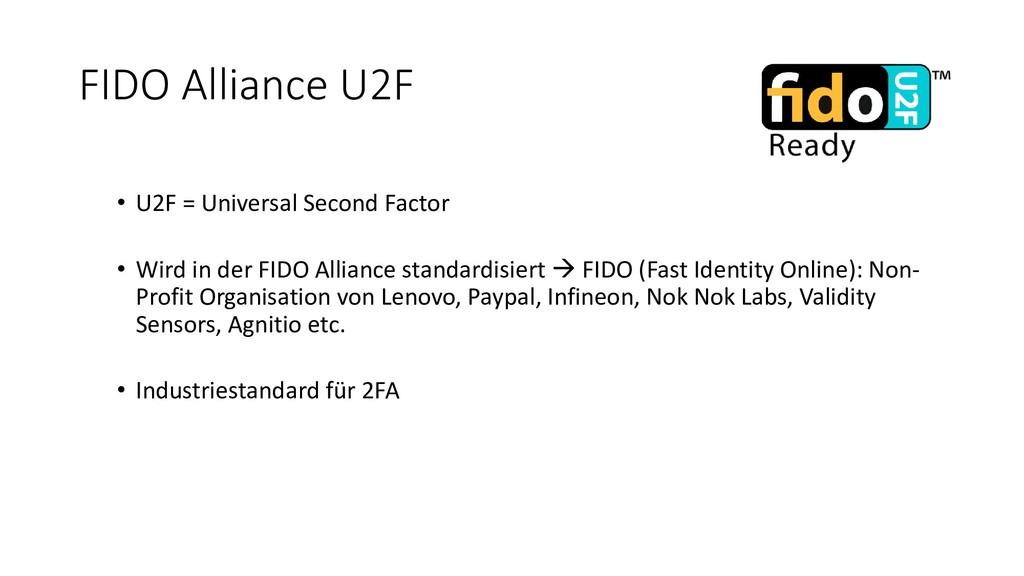 FIDO Alliance U2F • U2F = Universal Second Fact...