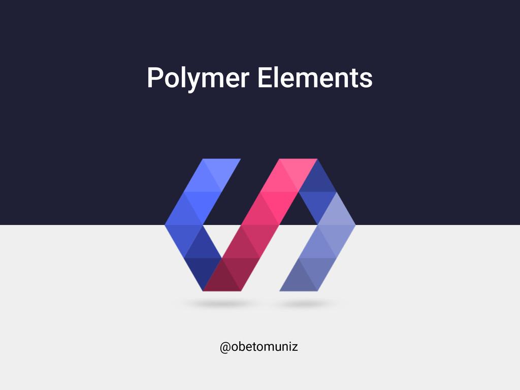 Polymer Elements @obetomuniz