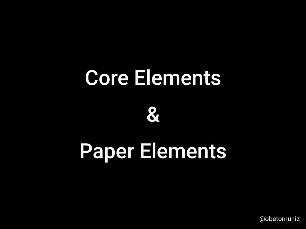 Core Elements & Paper Elements @obetomuniz