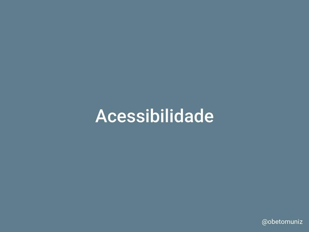 Acessibilidade @obetomuniz