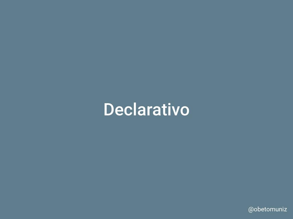 Declarativo @obetomuniz