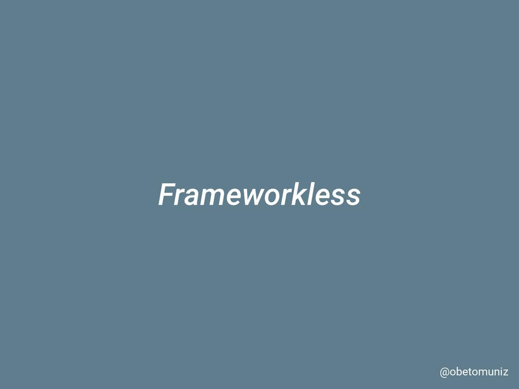 Frameworkless @obetomuniz