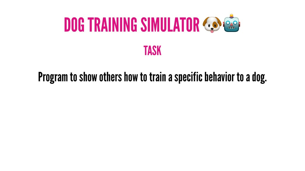 DOG TRAINING SIMULATOR TASK Program to show oth...