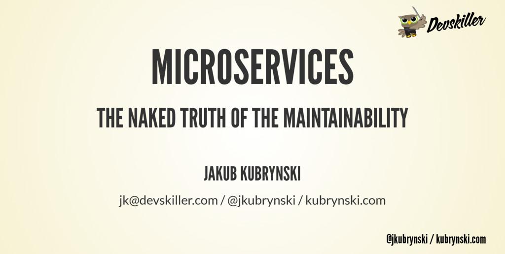 @jkubrynski / kubrynski.com MICROSERVICES THE N...
