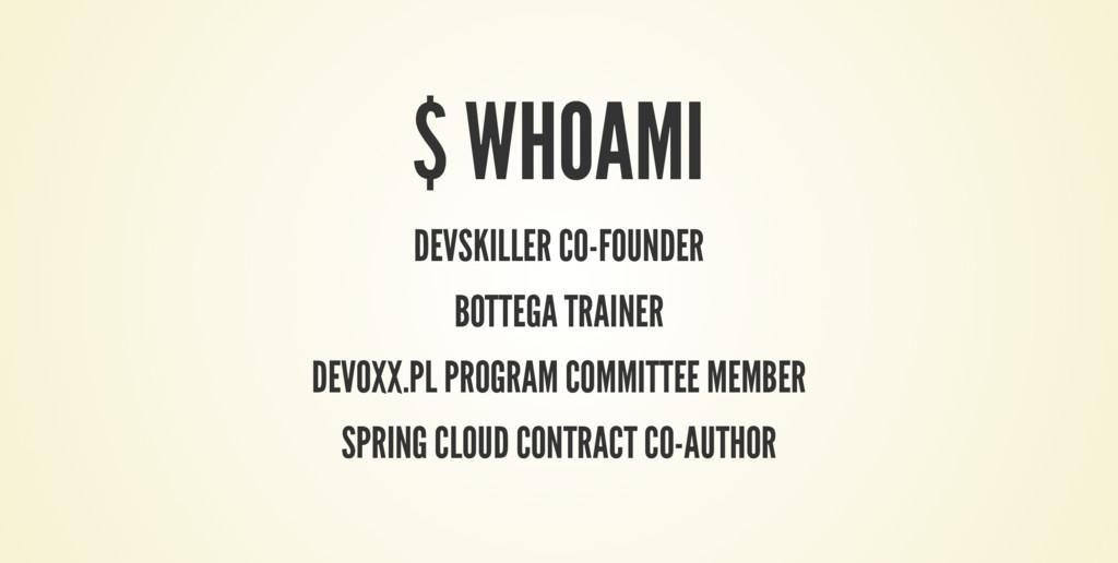 $ WHOAMI DEVSKILLER CO-FOUNDER BOTTEGA TRAINER ...