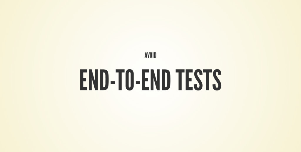 AVOID END-TO-END TESTS