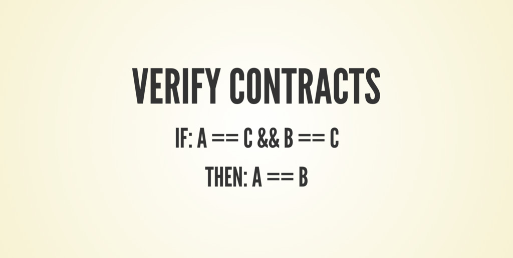 VERIFY CONTRACTS IF: A == C && B == C THEN: A =...
