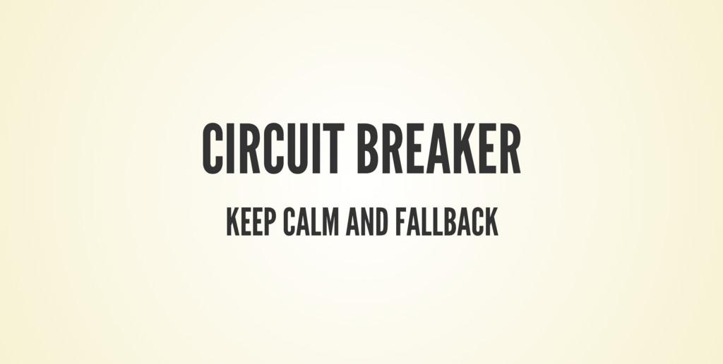 CIRCUIT BREAKER KEEP CALM AND FALLBACK