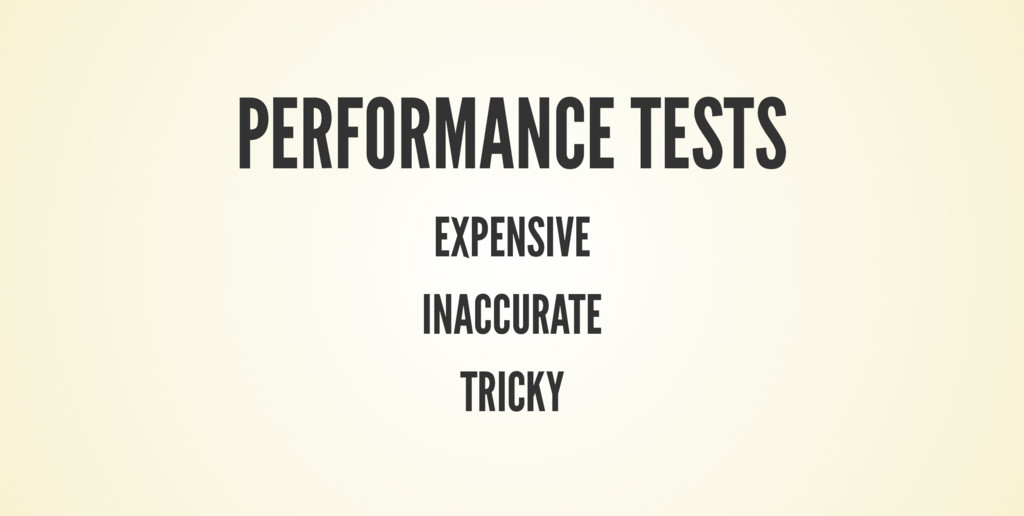 PERFORMANCE TESTS EXPENSIVE INACCURATE TRICKY