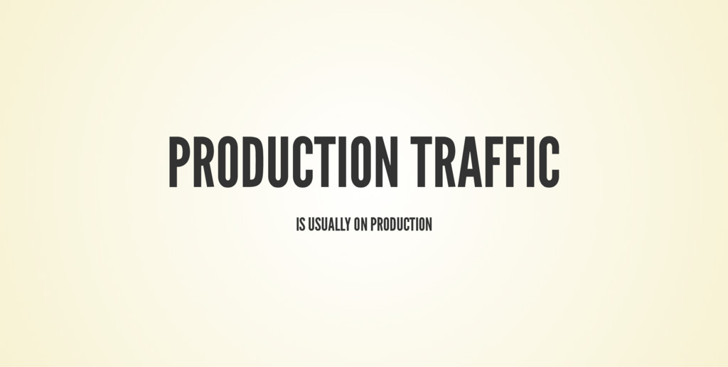 PRODUCTION TRAFFIC IS USUALLY ON PRODUCTION