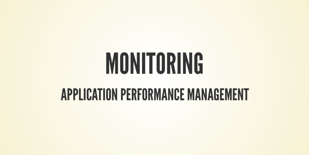 MONITORING APPLICATION PERFORMANCE MANAGEMENT