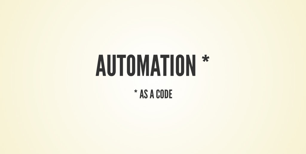 AUTOMATION * * AS A CODE