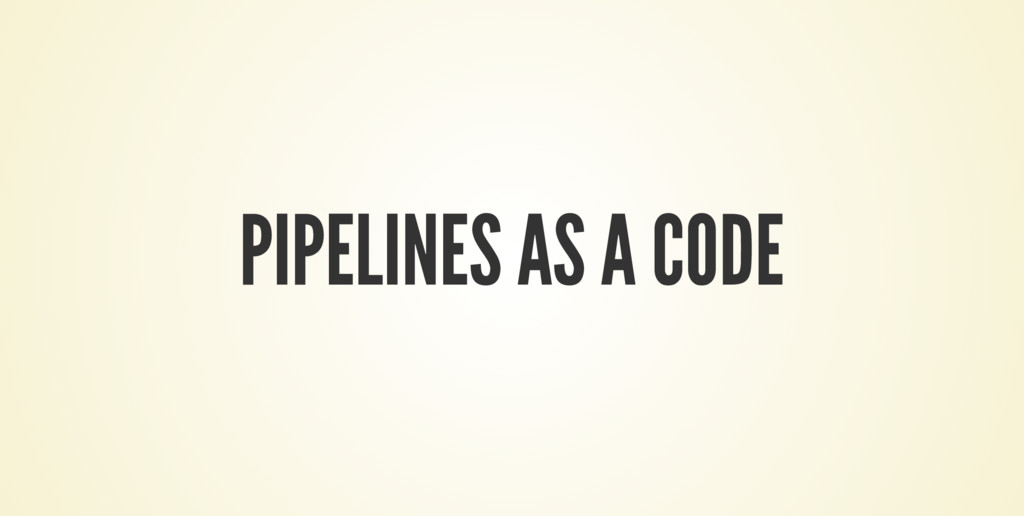 PIPELINES AS A CODE