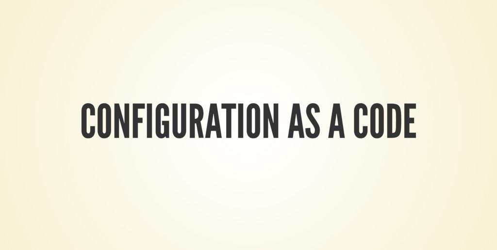 CONFIGURATION AS A CODE