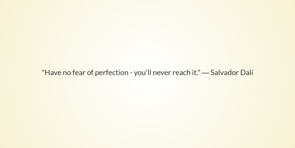 """""""Have no fear of perfection - you'll never reac..."""