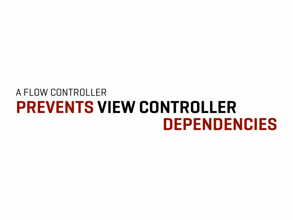 A FLOW CONTROLLER PREVENTS VIEW CONTROLLER DEPE...