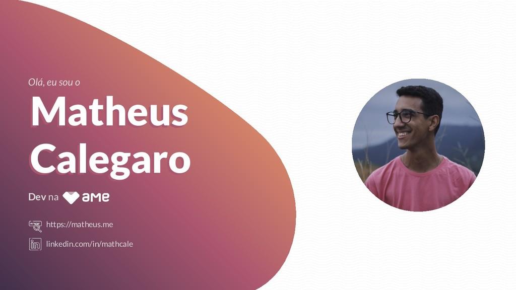 Matheus Calegaro Olá, eu sou o Dev na https://m...