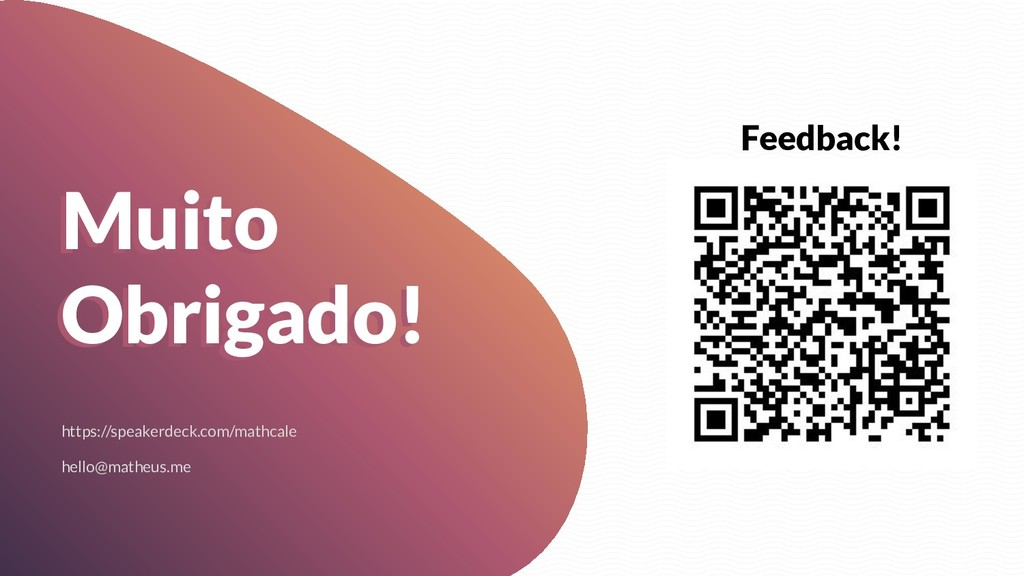 Muito Obrigado! https://speakerdeck.com/mathcal...