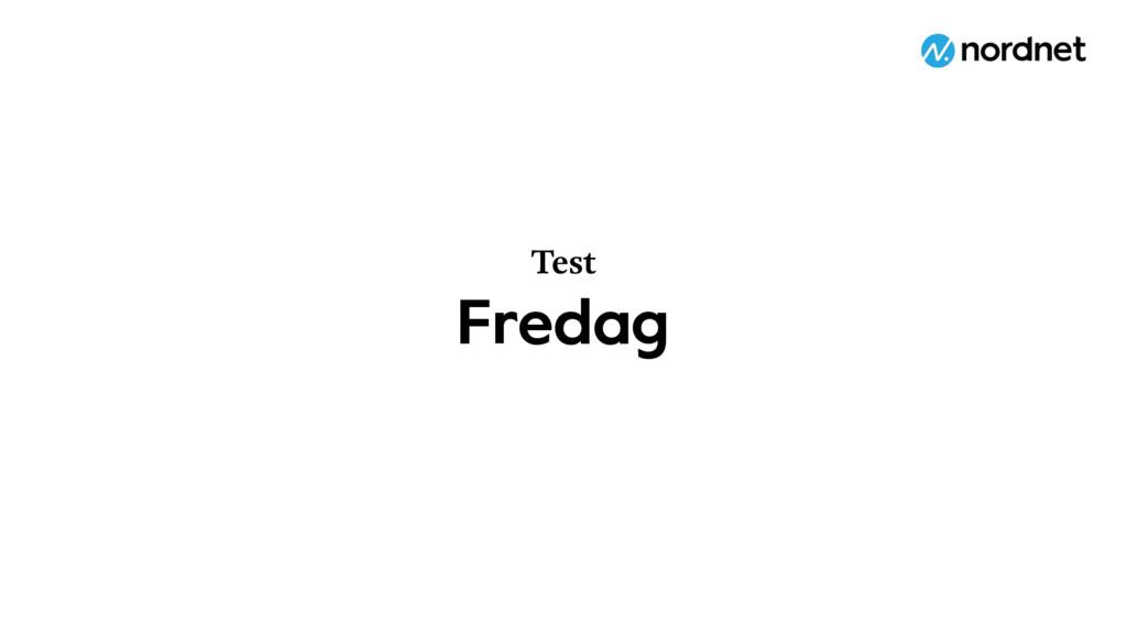 Fredag Test