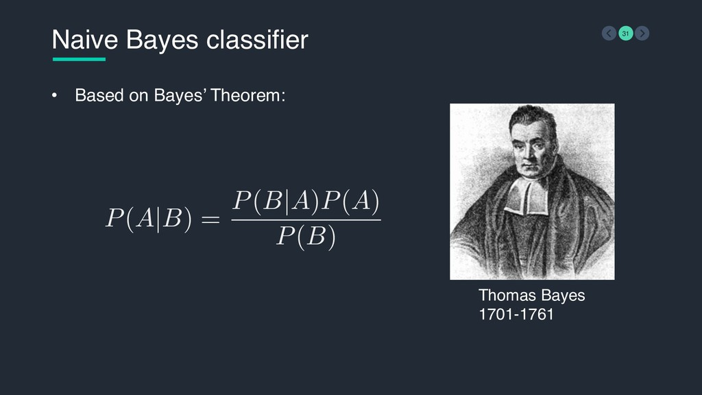 P(A|B) = P(B|A)P(A) P(B) Naive Bayes classifier...