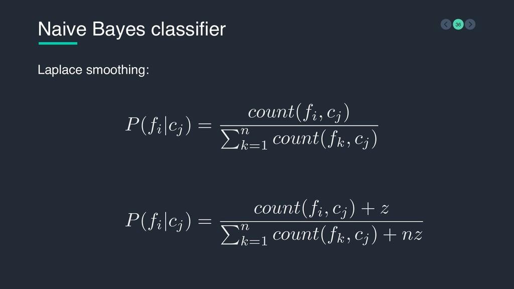 P(fi |cj) = count(fi, cj) n k=1 count(fk, cj) N...