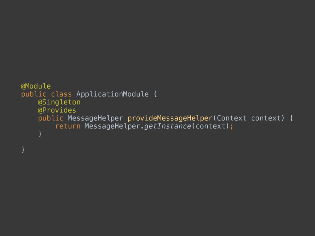 @Module public class ApplicationModule { @Sin...