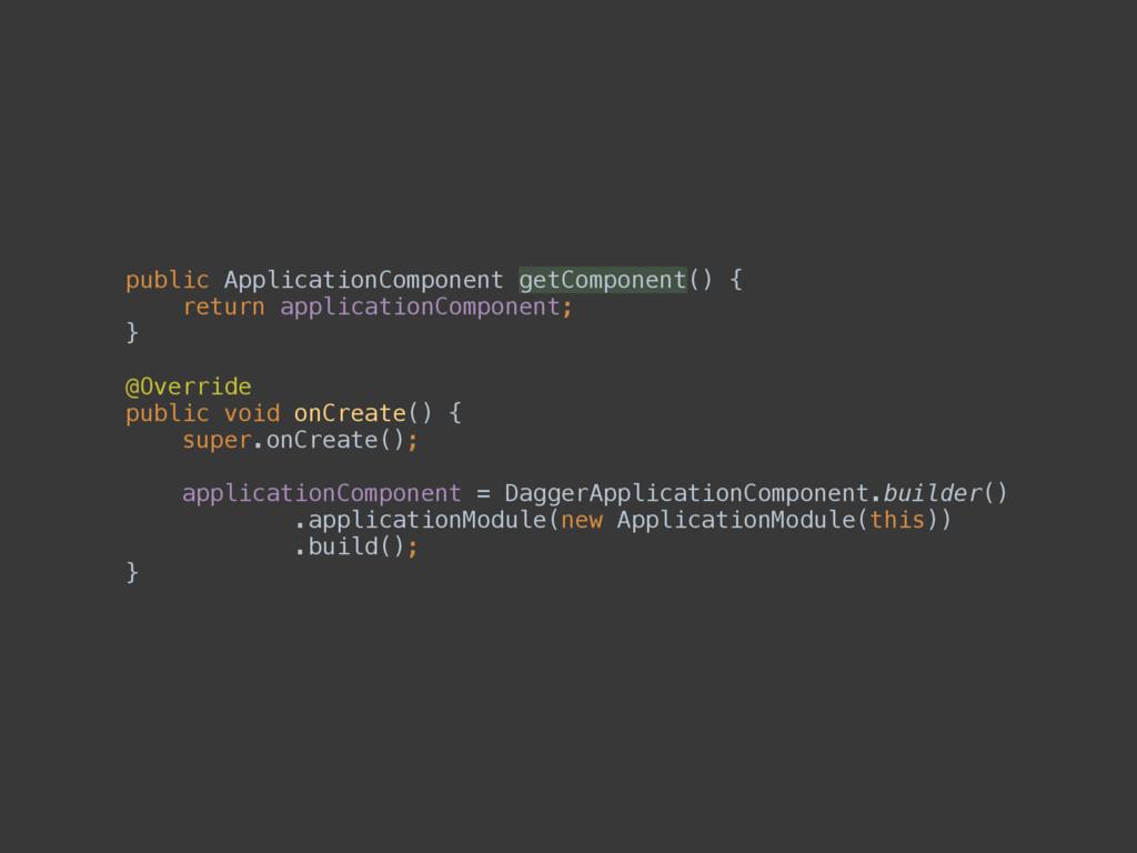 public ApplicationComponent getComponent() { r...