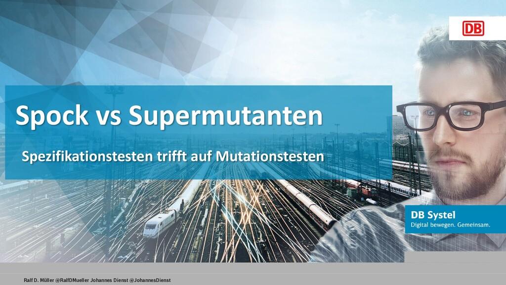 Ralf D. Müller @RalfDMueller Johannes Dienst @J...