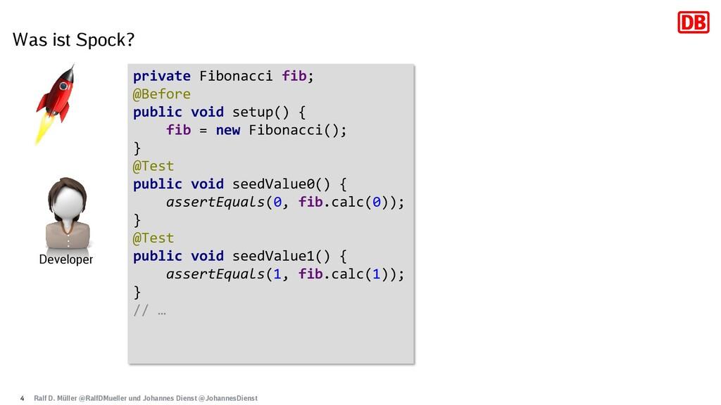 Was ist Spock? 4 private Fibonacci fib; @Before...