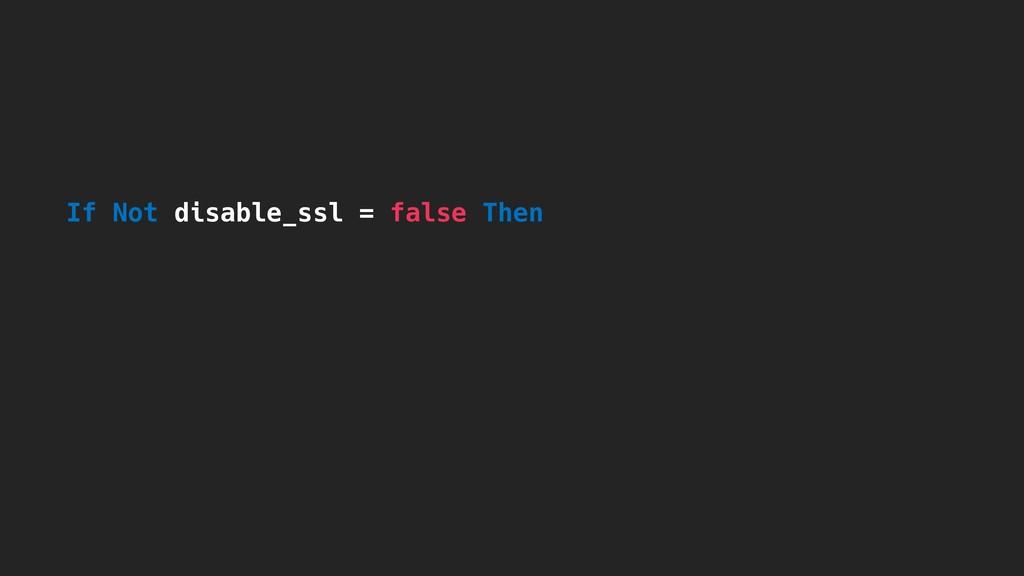 If Not disable_ssl = false Then