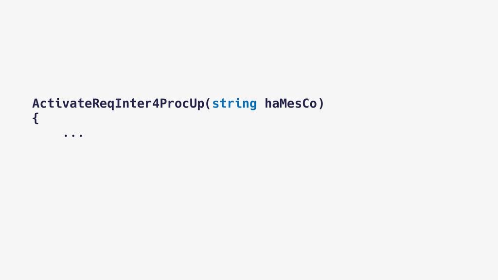 ActivateReqInter4ProcUp(string haMesCo) {  ...