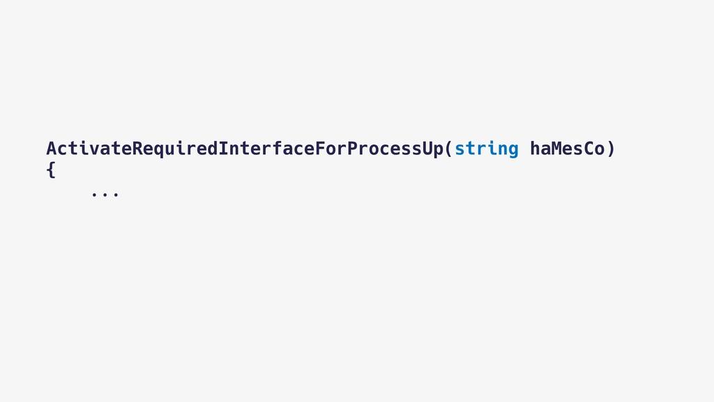 ActivateRequiredInterfaceForProcessUp(string ha...