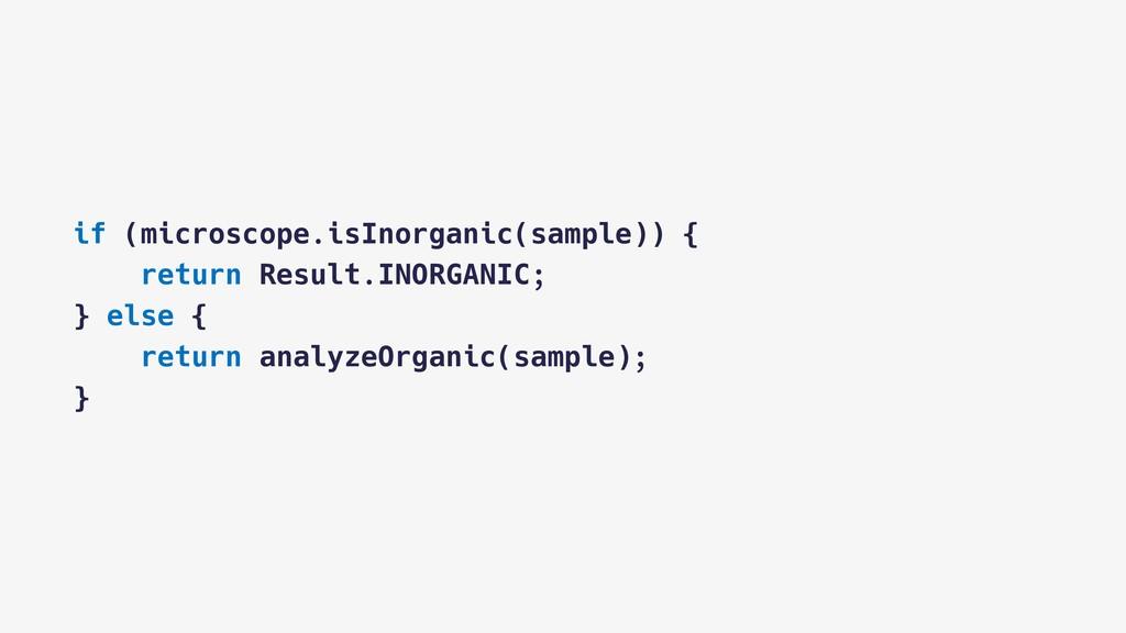 if (microscope.isInorganic(sample)) { return Re...