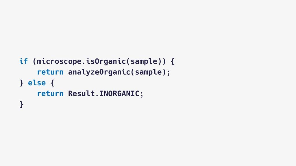 if (microscope.isOrganic(sample)) { return anal...