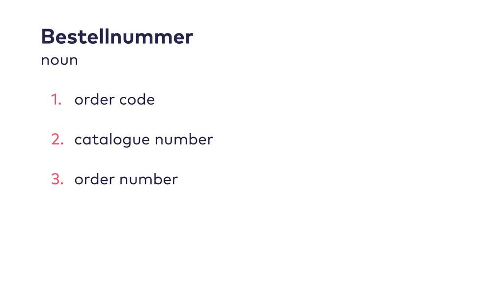 Bestellnummer noun 1. order code 2. catalogue ...