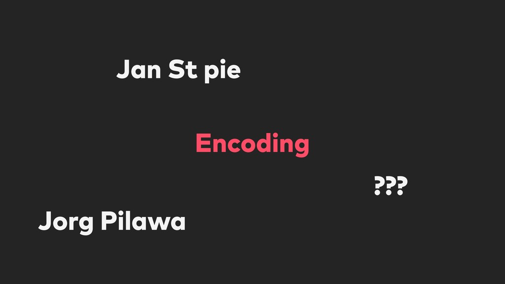 Encoding Jorg Pilawa ??? Jan St pie