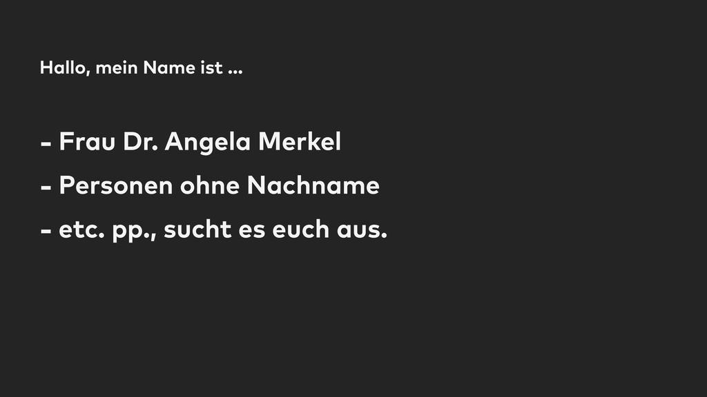 Hallo, mein Name ist … - Frau Dr. Angela Merkel...