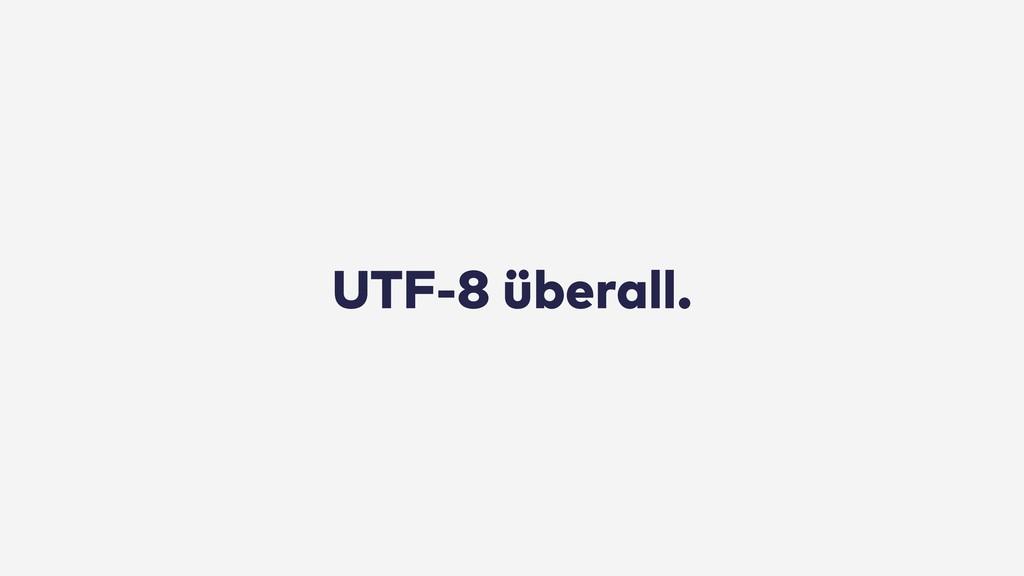 UTF-8 überall.