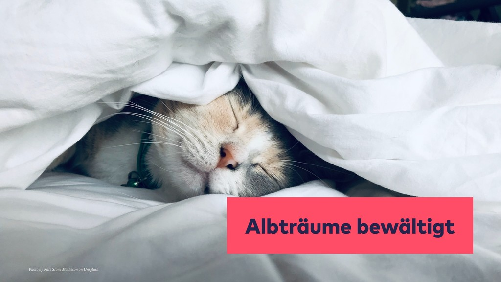 Albträume bewältigt Photo by Kate Stone Matheso...