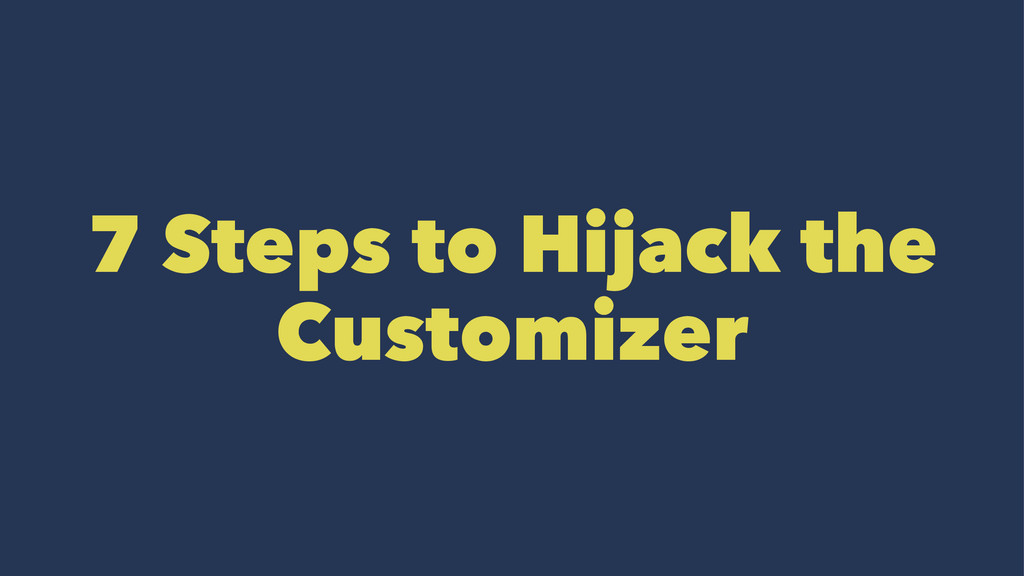 7 Steps to Hijack the Customizer