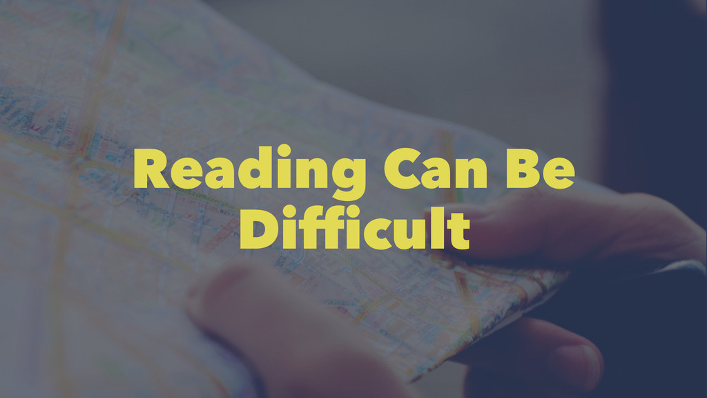Reading Can Be Difficult