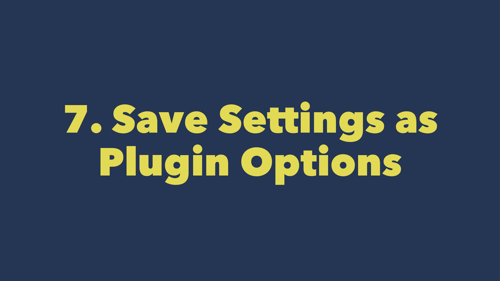7. Save Settings as Plugin Options