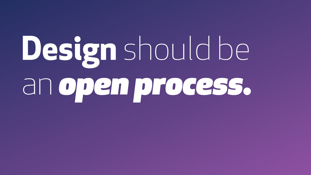 Design should be an open process.